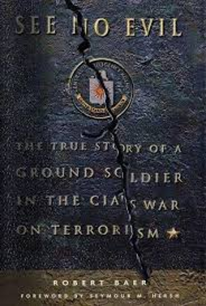 Baer, Robert - See no Evil : The True story of a ground soldier in the CIA's war on Terrorism