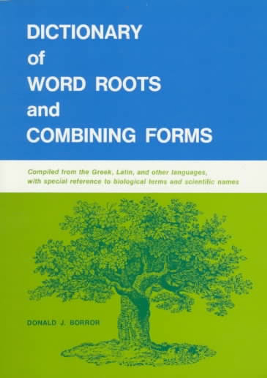 Borror, Donald J - Dictionary of Word Roots and Combining Forms - PB 1971 - Etymology