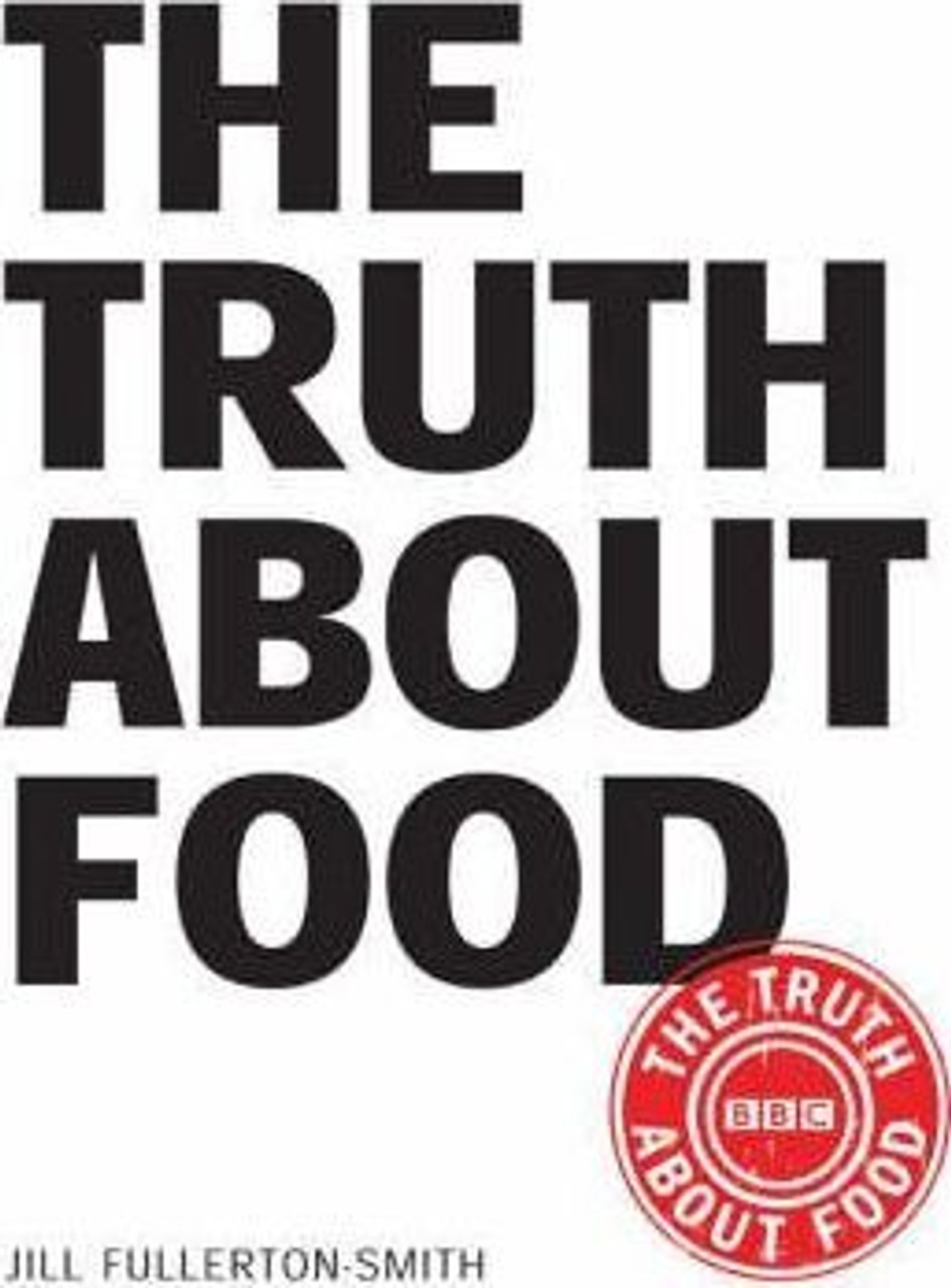 Fullerton-Smith, Jill - The Truth About Food - PB - Diet and Nutrition 2007