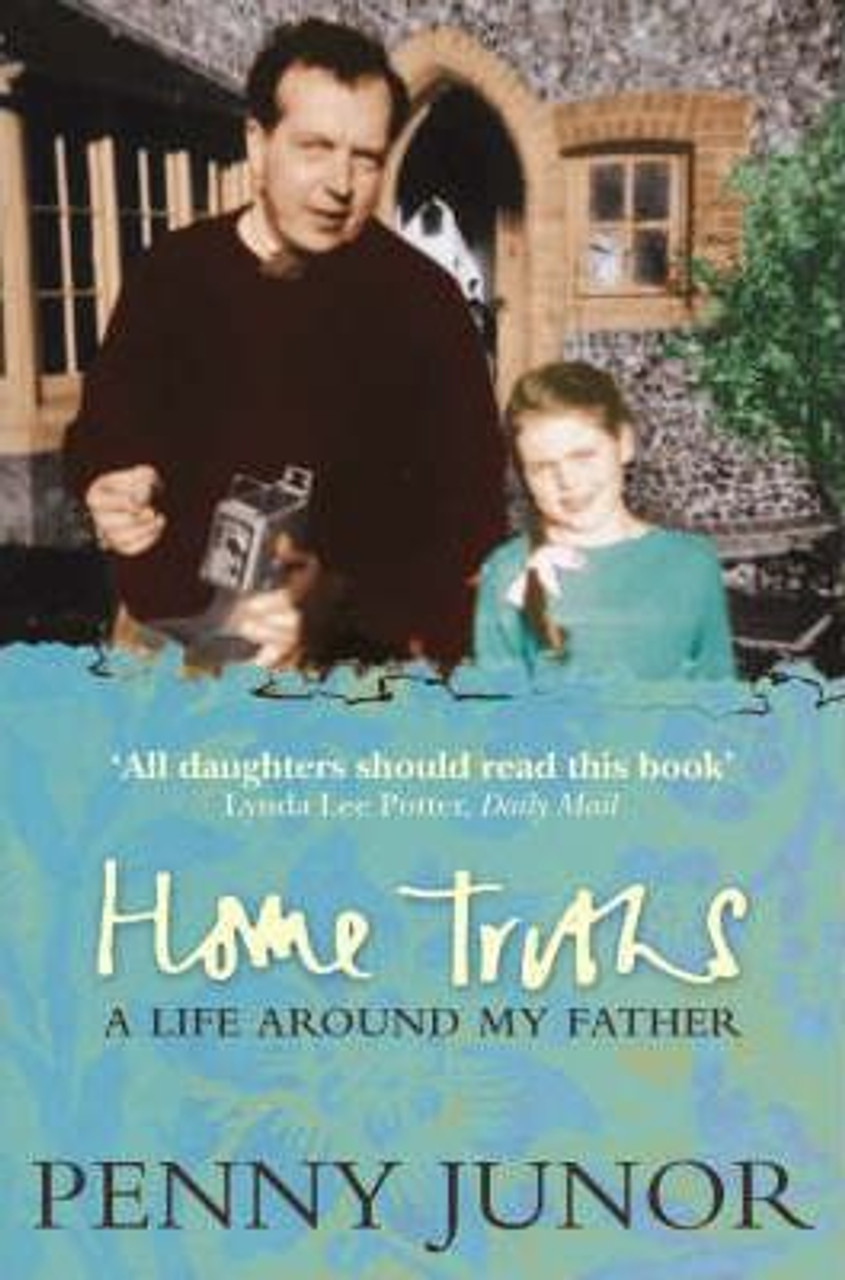 Junor, Penny / Home Truths : Life Around My Father
