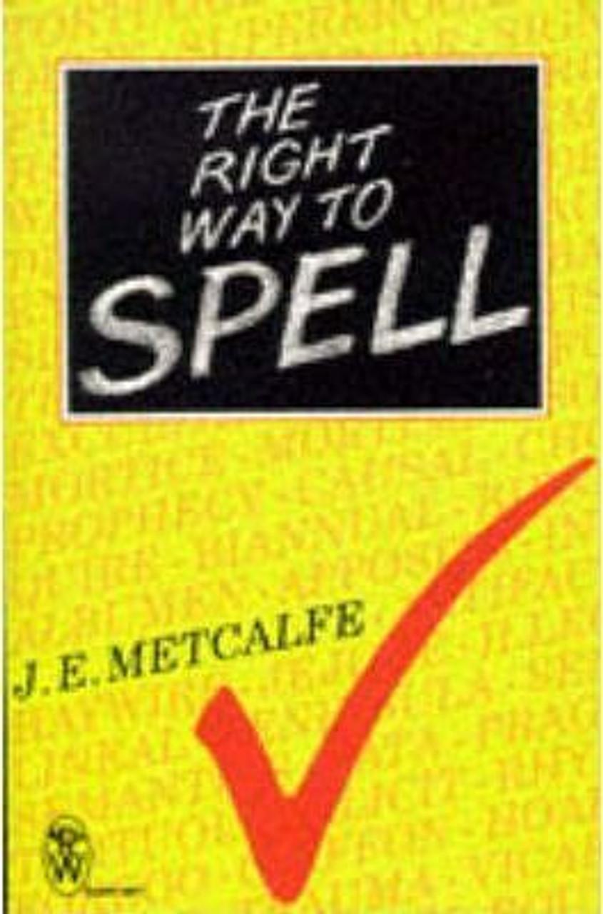 Metcalfe, John Ernest / The Right Way to Spell
