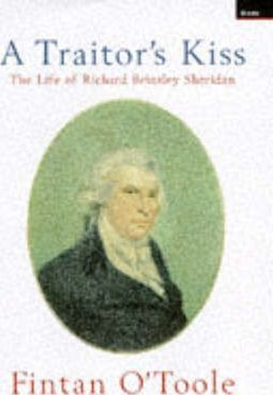 O'Toole, Fintan / Traitor'S Kiss: the Life of Richard Brinsley Sheridan (Large Hardback)