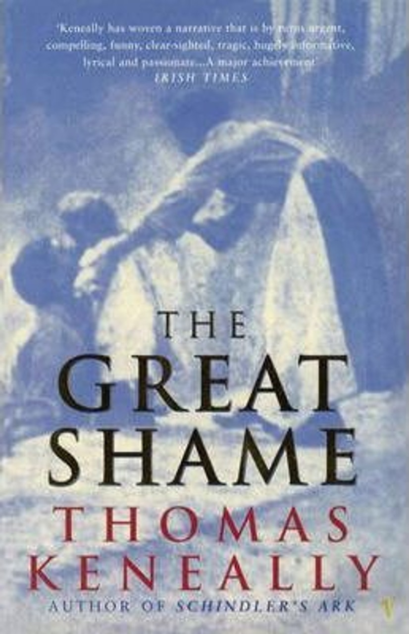 Keneally, Thomas / The Great Shame - Irish Famine and Emigration