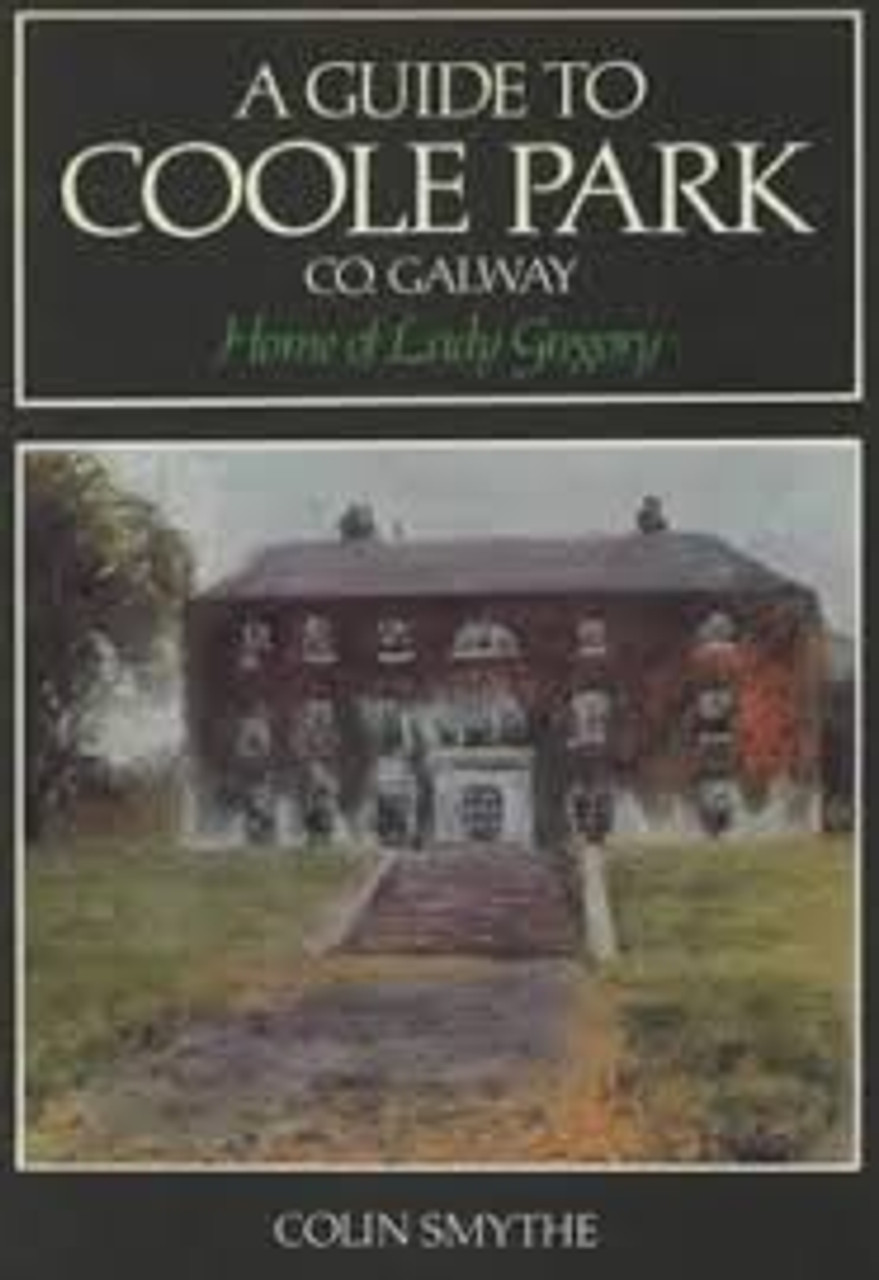 Smythe, Colin - A Guide to Coole Park , Co Galway : Home of Lady Gregory PB 1983