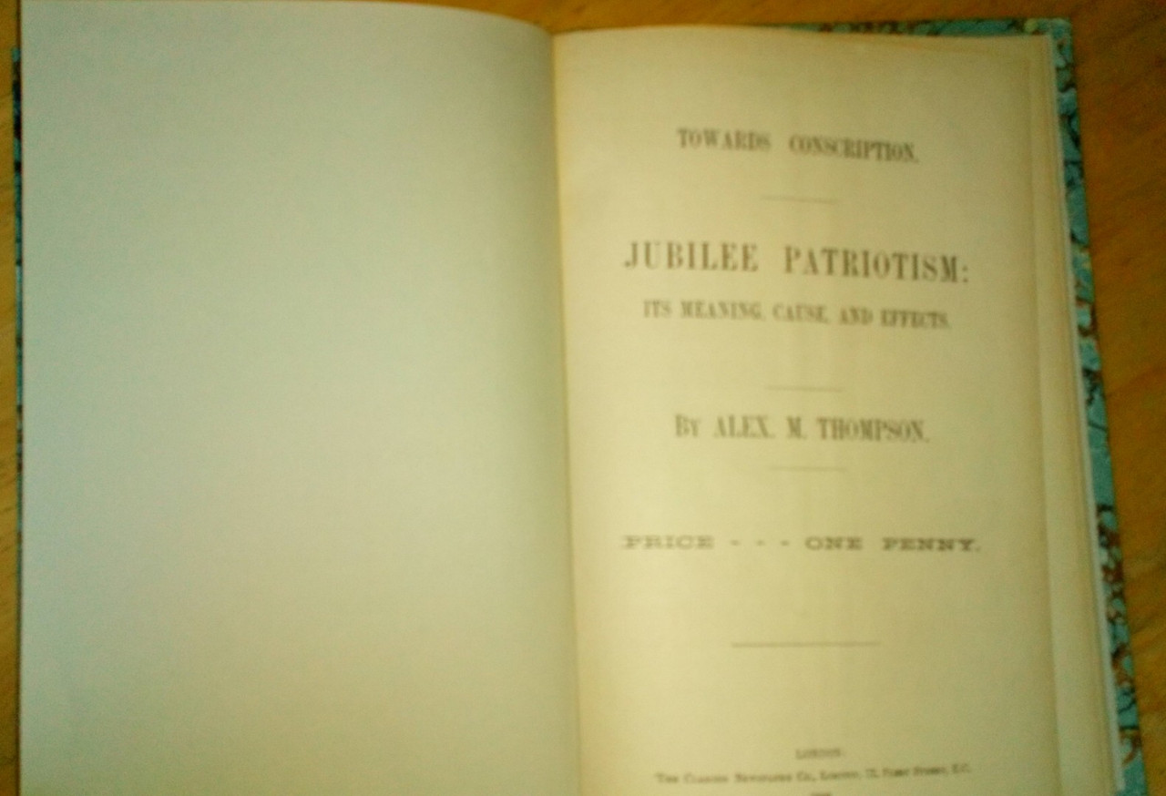 Thompson, Alex M - Towards Conscription : Jubilee Patriotism - Its meaning , Cause and Effects - 1898
