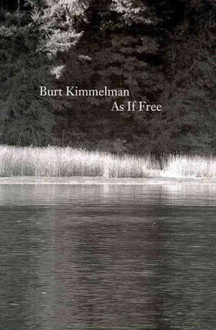 Kimmelman, Burt - As If Free - PB SIGNED & Dedicated- Poetry - 2009 -USA
