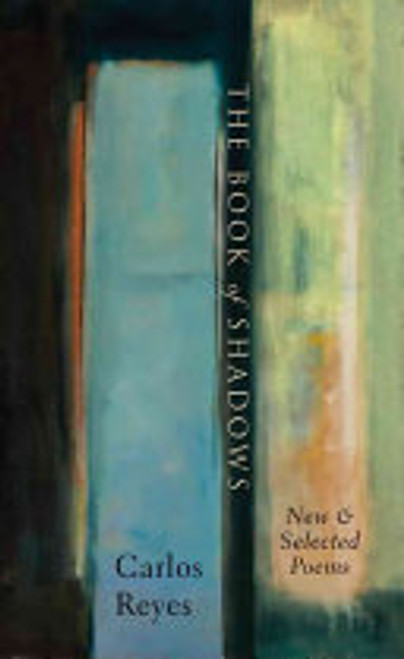 Reyes, Carlos - The Book of Shadows : New and Selected Poems - PB - Signed and Dedicated PB - 2009