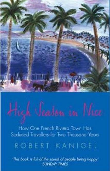 Kanigel, Robert / High Season In Nice
