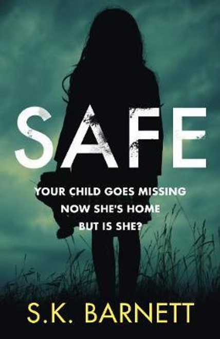 Barnett, S. K. / Safe : A missing girl comes home. But is it really her? (Large Paperback)