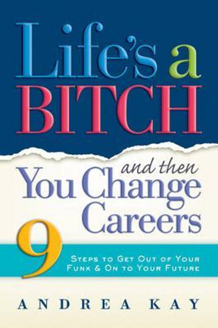 Kay, Andrea / Life's a Bitch Then You Change Careers (Large Paperback)