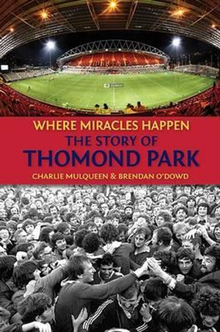 Mulqueen, Charlie & O'Dowd, Brendan - Where Miracles Happen : The Story of Thomond Park - HB - Munster - Rugby