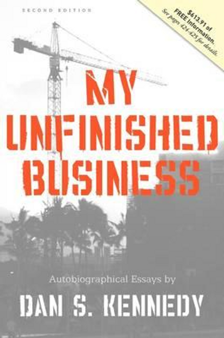 Kennedy, Dan S. / My Unfinished Business (Large Paperback)