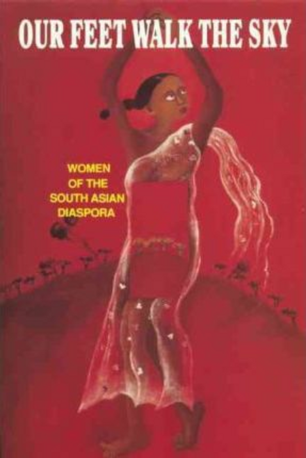 Our Feet Walk the Sky: Women of the South Asian Diaspora (Large Paperback)