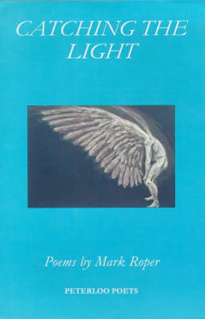 Roper, Mark - Catching the Light - PB - Peterloo Poets - SIGNED