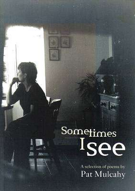 Mulcahy, Pat - Sometimes I See : A Selection of Poems - SIGNED & Dedicated - PB