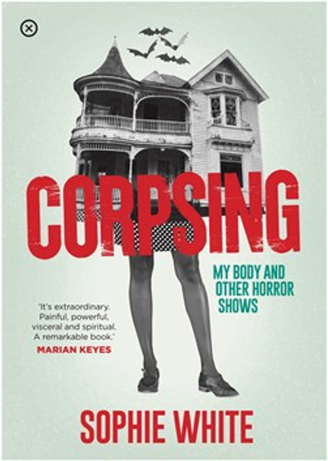 White, Sophie - Corpsing : My Body and Other Horror Shows - PB - BRAND NEW