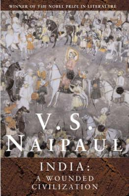 Naipaul, V. S. / India: A Wounded Civilization