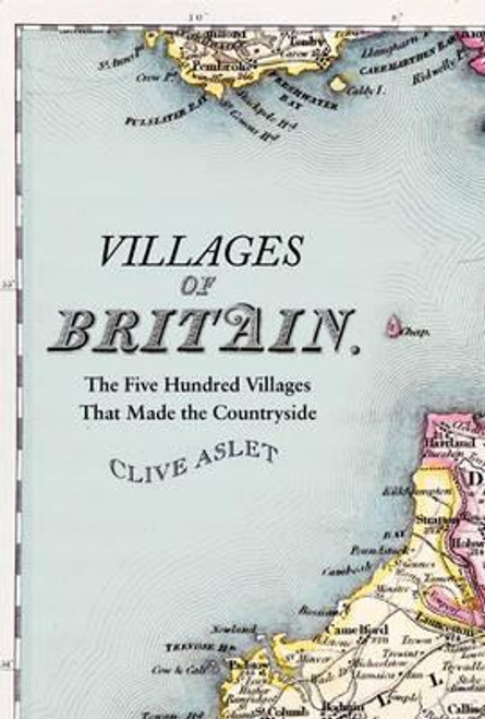 Astet, Clive - Villages of Britain : The 500 Villages that Made the Countryside- HB - 2010