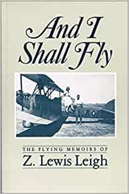 Leigh, Zebulon Lewis - And I Shall Fly : Flying Memoirs - PB -1985 - Canada