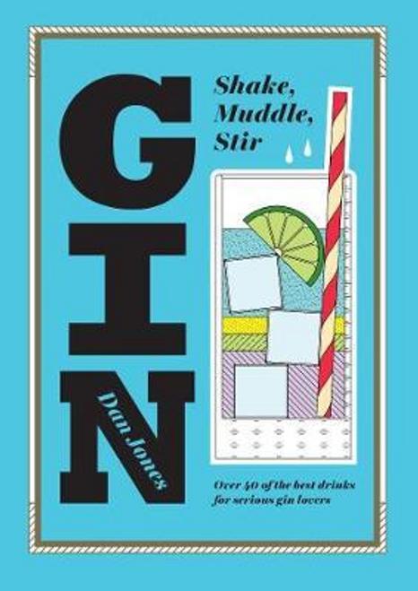 Jones, Dan / Gin: Shake, Muddle, Stir (Hardback)