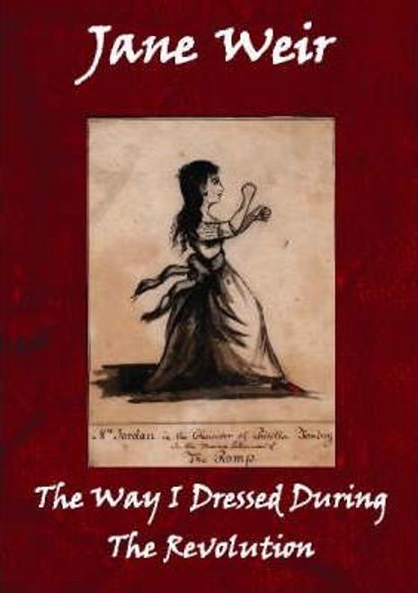 Weir, Jane / The Way I Dressed During the Revolution (Hardback)