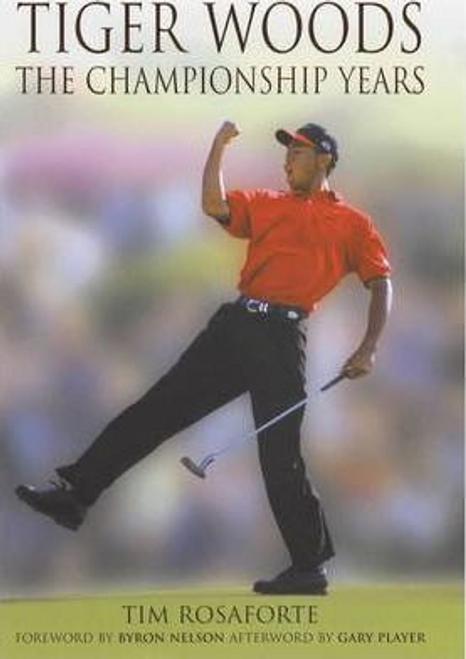 Rosaforte, Tim / Tiger Woods : The Championship Years (Hardback)