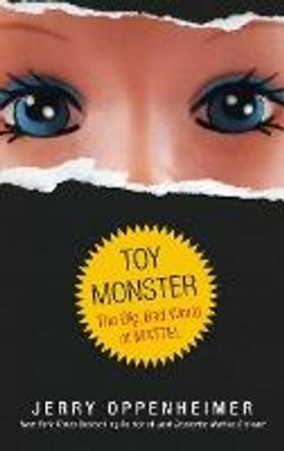 Oppenheimer, Jerry / Toy Monster : The Big, Bad World of Mattel (Hardback)