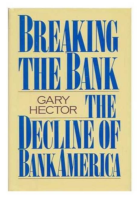 Hector, Gary / Breaking the Bank : Decline of BankAmerica (Hardback)