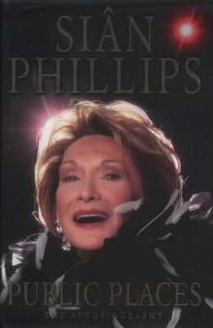 Phillips, Sian / Public Places : The Autobiography (Hardback)