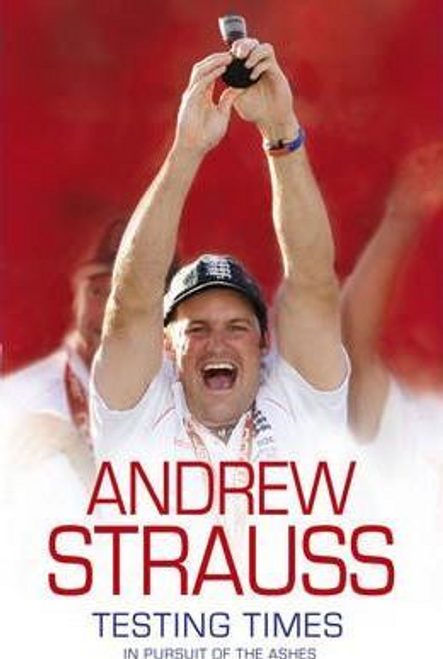 Strauss, Andrew / Andrew Strauss: Testing Times - In Pursuit of the Ashes (Hardback)