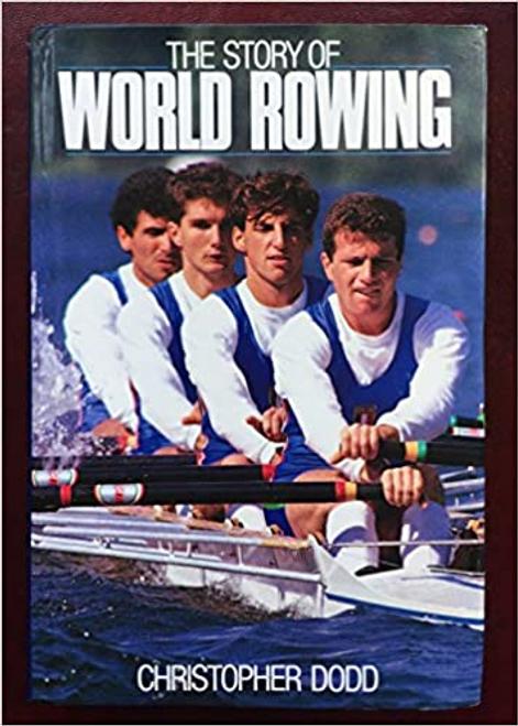 Dodd, Christopher / The Story of World Rowing (Hardback)