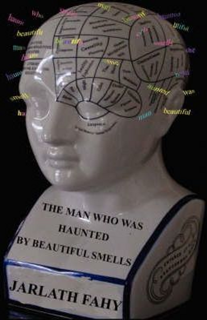 Fahy, Jarlath / The Man Who Was Haunted by Beautiful Smells (Large Paperback)
