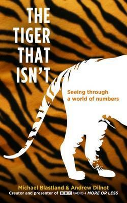 Blastland, Michael / The Tiger That Isn't : Seeing Through a World of Numbers(Large Paperback)