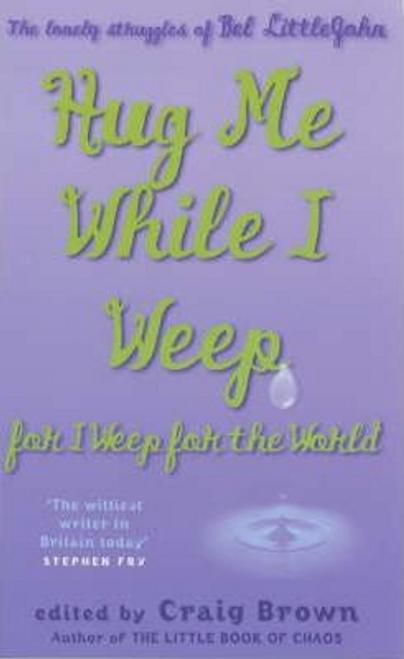 Littlejohn, Bel / Hug Me While I Weep, for I Weep for the World (Large Paperback)