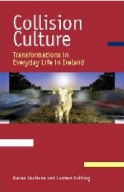 Keohane, Kieran / Collision Culture : Transformations in Everyday Life in Ireland (Large Paperback)