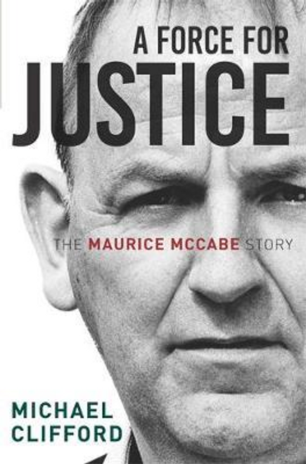 Clifford, Michael / A Force for Justice : The Maurice McCabe Story (Large Paperback)