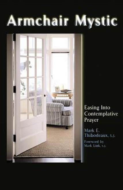 Thibodeaux, Mark E. / Armchair Mystic : Easing into Contemplative Prayer (Large Paperback)