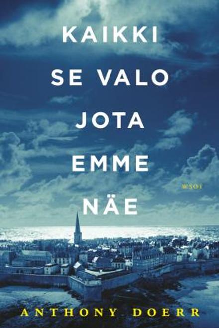 Doerr, Anthony -Kaikki se valo jota emme näe  - HB - Finnish Edition  ( All the Light We Cannot see) -2015  - Suomen kielellä