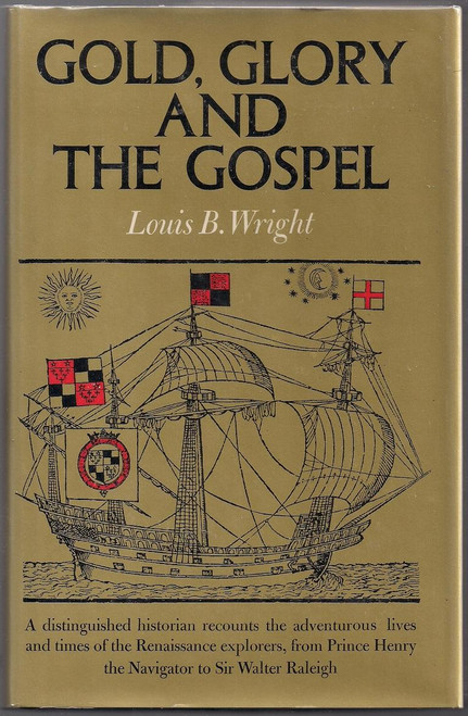 Wright, Louis B - Gold, Glory and the Gospel - Renaissance Explorers from Henry the Navigator to Walter Raleigh - HB - 1970
