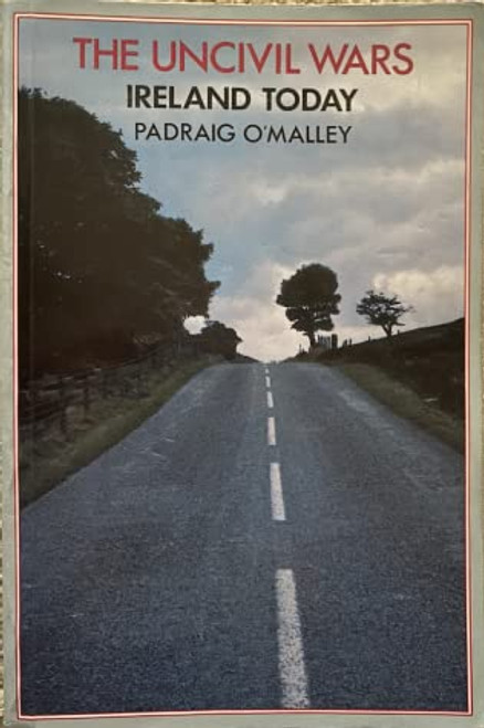 O'Malley, Padraig - The Uncivil Wars : Ireland Today - PB - 1983