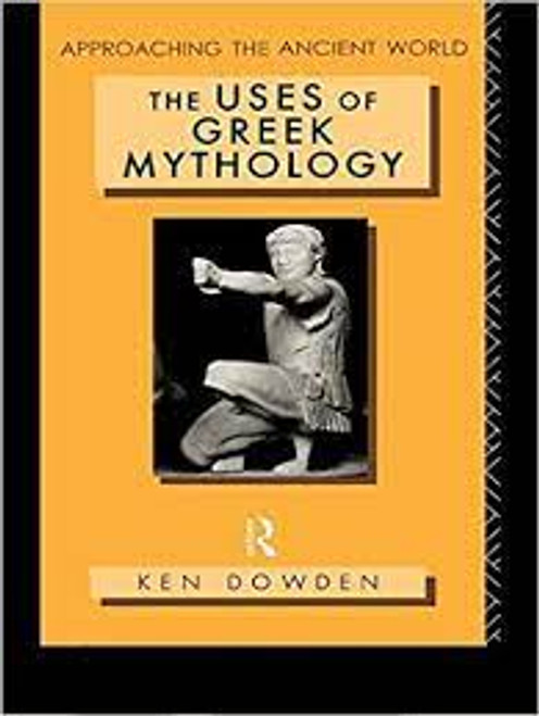 Dowden, Ken - The Uses of Greek Mythology - Approaching the Ancient World - PB