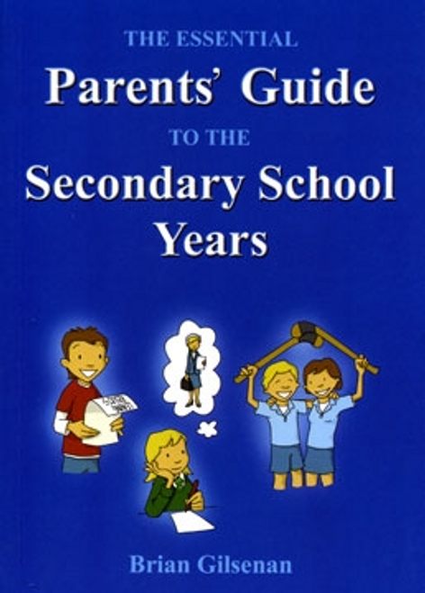 Gilsenan, Brian / The Essential Parents' Guide to the Secondary School Years (Large Paperback)