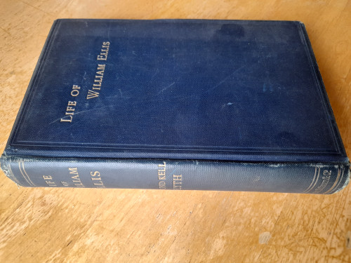 Blyth , Edmund Kell - Life of William Ellis : Founder of the Birkbeck Schools : With Some Account of his Writings and of his Labours for the Improvement and Extension of Education - HB 1st Edition 1889
