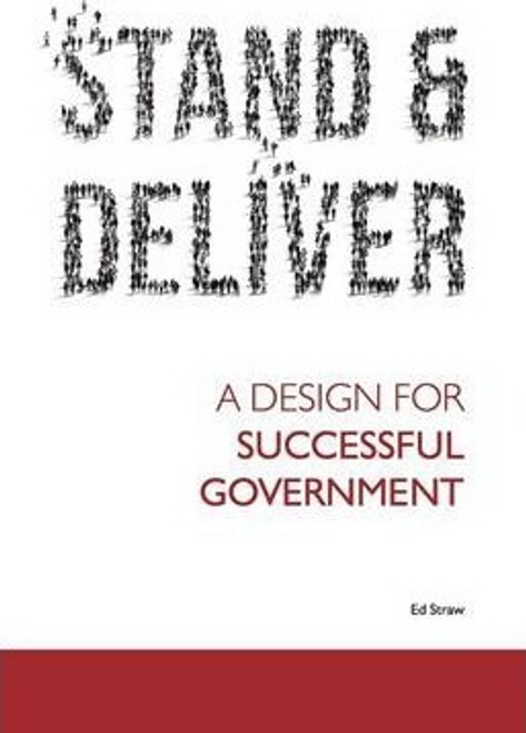 Straw, Ed / Stand and Deliver : A Design for Successful Government (Large Paperback)