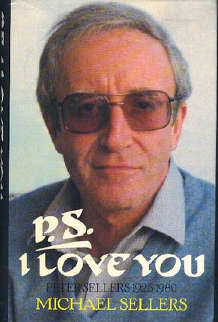 Sellers, Michael - P.S I Love You : Peter Sellers 1925-1980 - HB - Biography