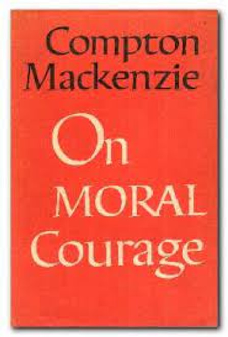 Mackenzie, Compton - On Moral Courage - HB - 1962
