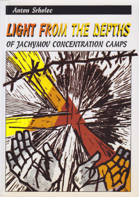 Srholec, Anton - Light From the Depths : Jachymov Concentration Camps - PB