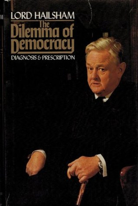 Hogg, Quintin ( Lord Hailsham ) - The Dilemma of Democracy : Diagnosis & Prescription - HB