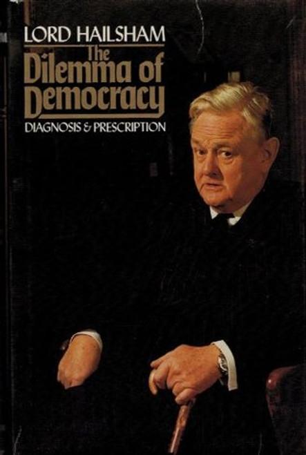 Hogg, Quintin ( Lord Hailsham ) - The Dilemma of Democracy : Diagnosis & Prescription - HB