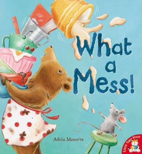Meserve, Adria / What a Mess! (Children's Picture Book)